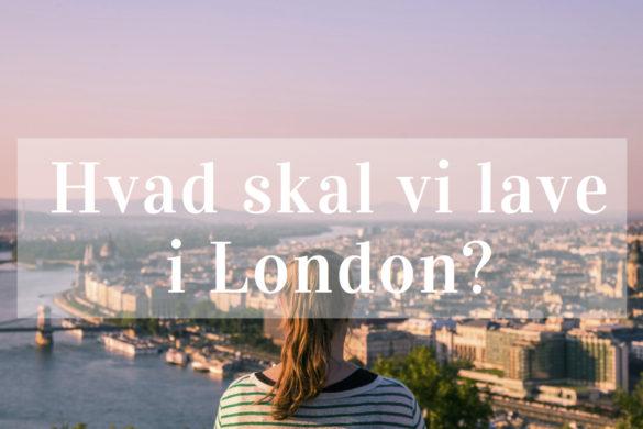 Hvad skal vi lave i London?